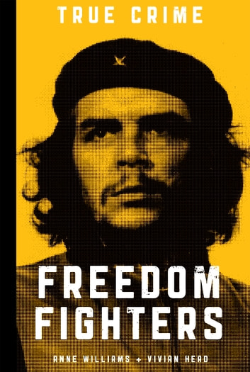 Freedom Fighters - Revolutionaries fighting for the cause ebook by Anne Williams,Vivian Head