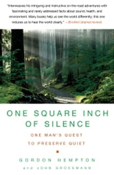 One Square Inch of Silence - One Man's Search for Natural Silence in a Noisy World ebook by Gordon Hempton,John Grossmann