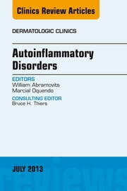 Autoinflammatory Disorders, an Issue of Dermatologic Clinics, ebook by William Abramovits, Marcial Oquendo