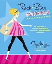 Rock Star Momma - The Hip Guide to Looking Gorgeous Through All Nine Months and Beyond ebook by Skye Hoppus,Mandi Norwood,Amy Denoon
