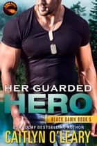 Her Guarded Hero - Navy SEAL Team ebook by Caitlyn O'Leary