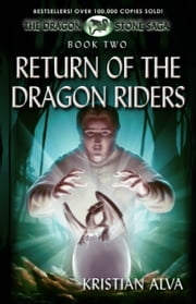 The Return of the Dragon Riders: Book two of the Dragon Stone Saga ebook by Kristian Alva
