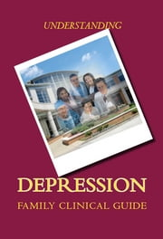 Understanding Depression - A Family Clinical Guide ebook by Mike Rosagast