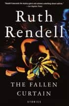 The Fallen Curtain ebook by Ruth Rendell