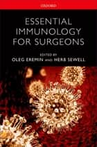 Essential Immunology for Surgeons ebook by Oleg Eremin,Herb Sewell
