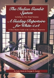 The Italian Gambit (and) A Guiding Repertoire For White - E4! ebook by George Laven