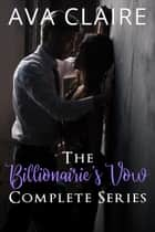 The Billionaire's Vow Complete Series ebook by Ava Claire