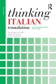 Thinking Italian Translation - A course in translation method: Italian to English ebook by Stella Cragie,Ian Higgins,Sándor Hervey,Patrizia Gambarotta