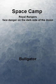 Space Camp - Royal Rangers face danger on the dark side of the moon ebook by Bullgator
