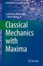 Classical Mechanics with Maxima ebook by Todd Keene Timberlake,J. Wilson Mixon.Jr.