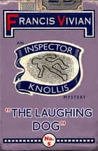 The Laughing Dog - An Inspector Knollis Mystery ebook by Francis Vivian