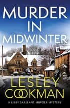 Murder in Midwinter - A Libby Sarjeant Murder Mystery ebook by Lesley Cookman