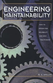 Engineering Maintainability: - How to Design for Reliability and Easy Maintenance ebook by B.S. Dhillon, Ph.D.