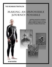The Ironman Triathlon - Making an impossible journey possible ebook by Ray Fauteux