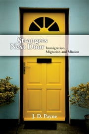 Strangers Next Door - Immigration, Migration and Mission ebook by J. D. Payne