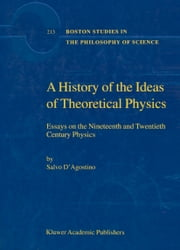 A History of the Ideas of Theoretical Physics - Essays on the Nineteenth and Twentieth Century Physics ebook by S. D'Agostino