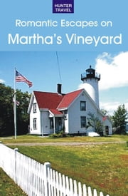 A Romantic Guide to Martha's Vineyard ebook by Cynthia Mascott