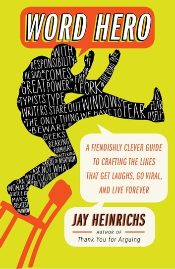 Word Hero - A Fiendishly Clever Guide to Crafting the Lines that Get Laughs, Go Viral,and Live Forever ebook by Jay Heinrichs