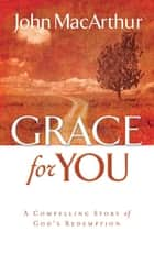 Grace for You - A Compelling Story of God's Redemption ebook by