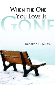 When the One You Love Is Gone ebook by Rebekah L. Miles