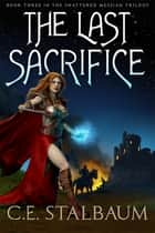 The Last Sacrifice ebook by C.E. Stalbaum