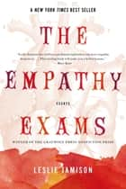 The Empathy Exams - Essays ebook by Leslie Jamison
