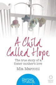 A Child Called Hope: The true story of a foster mother's love (HarperTrue Life – A Short Read) ebook by Mia Marconi
