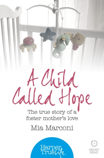 A Child Called Hope: The true story of a foster mother's love (HarperTrue Life – A Short Read) 電子書 by Mia Marconi