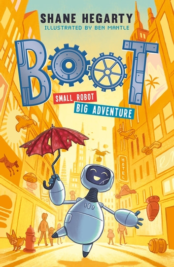 BOOT small robot, BIG adventure - Book 1 ebook by Shane Hegarty