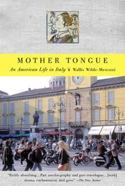 Mother Tongue - An American Life in Italy ebook by Wallis Wilde-Menozzi