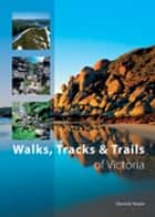 Walks, Tracks and Trails of Victoria ebook by Derrick Stone