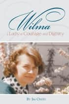Wilma - A Lady of Courage and Dignity ebook by Jim Oates