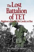 The Lost Battalion of Tet ebook by Charles A Krohn