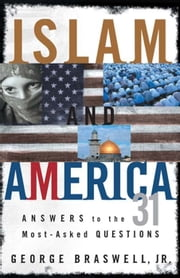 Islam and America: Answers to the 31 Most-Asked Questions ebook by George Braswell