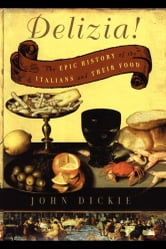 Delizia! - The Epic History of the Italians and Their Food ebook by John Dickie