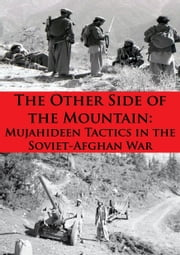 The Other Side Of The Mountain: Mujahideen Tactics In The Soviet-Afghan War [Illustrated Edition] ebook by Lester K. Grau,Ali Ahmad Jalali
