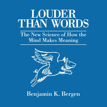 Louder Than Words - The New Science of How the Mind Makes Meaning audiobook by Benjamin K. Bergen