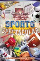 Uncle John's Bathroom Reader Sports Spectacular ebook by Bathroom Readers' Institute
