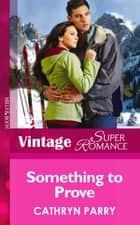 Something to Prove (Mills & Boon Vintage Superromance) ebook by Cathryn Parry