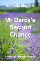 Mr Darcy's Second Chance - A Pride and Prejudice Variation ebook by