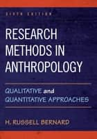 Research Methods in Anthropology - Qualitative and Quantitative Approaches ebook by H. Russell Bernard