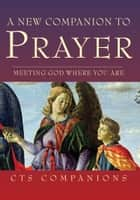 New Companion to Prayer: Meeting God where you are ebook by Celia Wolf-Devine