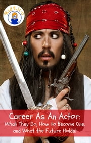 Career As An Actor - What They Do, How to Become One, and What the Future Holds! ebook by Brian Rogers