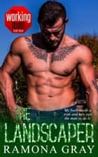 The Landscaper (Book Six, Working Men) ebook by Ramona Gray