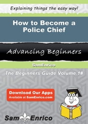 How to Become a Police Chief - How to Become a Police Chief ebook by Tiffiny Archuleta