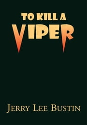 To Kill a Viper ebook by Jerry Lee Bustin