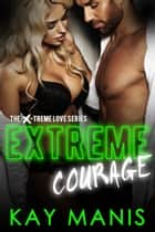Extreme Courage ebook by Kay Manis