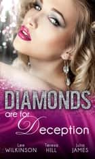Diamonds are for Deception: The Carlotta Diamond / The Texan's Diamond Bride / From Dirt to Diamonds (Mills & Boon M&B) ebook by Lee Wilkinson, Teresa Hill, Julia James