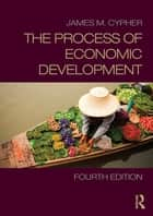 The Process of Economic Development ebook by James M. Cypher