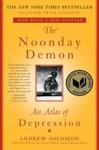 The Noonday Demon - An Atlas Of Depression ebook by Andrew Solomon